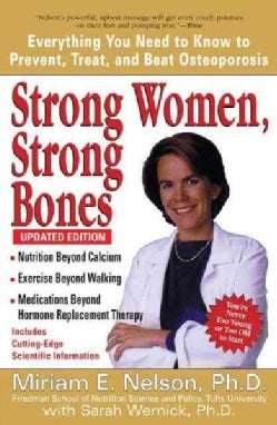 Strong Women, Strong Bones: Everything You Need to Know to Prevent, Treat, And Beat Osteoporosis (Paperback)