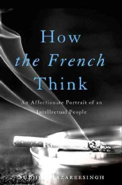 How the French Think: An Affectionate Portrait of an Intellectual People (Hardcover)