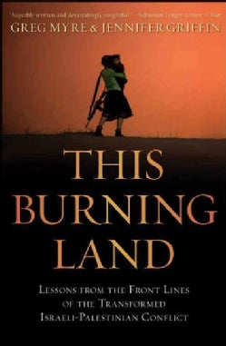 This Burning Land: Lessons from the Front Lines of the Transformed Israeli-Palestinian Conflict (Hardcover)