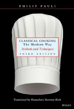 Classical Cooking: The Modern Way : Methods and Techniques (Hardcover)