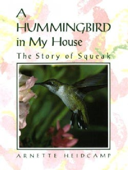 A Hummingbird in My House: The Story of Squeak (Hardcover)