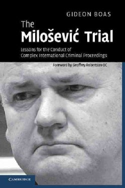 The Milosevic Trial: Lessons for the Conduct of Complex International Criminal Proceedings (Paperback)