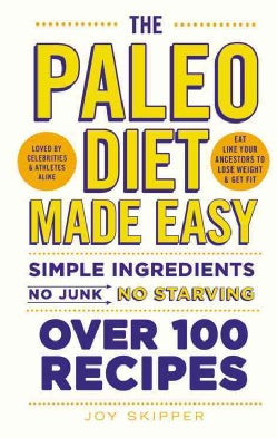 The Paleo Diet Made Easy: Simple Ingredients - No Junk, No Starving, Over 100 Recipes, (Paperback)