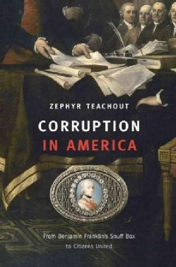 Corruption in America: From Benjamin Franklin's Snuff Box to Citizens United (Hardcover)