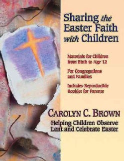 Sharing the Easter Faith With Children: Helping Children Observe Lent And Celebrate Easter (Paperback)