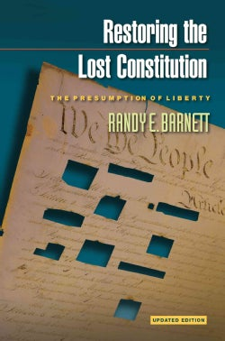 Restoring the Lost Constitution: The Presumption of Liberty (Paperback)