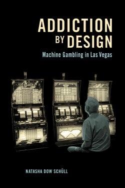 Addiction by Design: Machine Gambling in Las Vegas (Paperback)