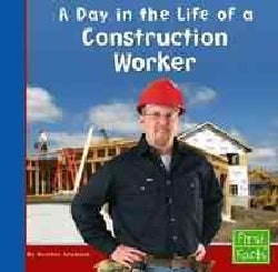 A Day in the Life of a Construction Worker (Hardcover)