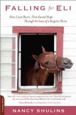 Falling for Eli: How I Lost Heart, Then Gained Hope Through the Love of a Singular Horse (Paperback)