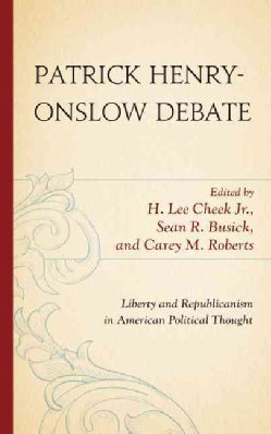 Patrick Henry-Onslow Debate: Liberty and Republicanism in American Political Thought (Hardcover)