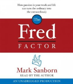 The Fred Factor: How Passion in Your Work And Life Can Turn the Ordinary into the Extraordinary (CD-Audio)