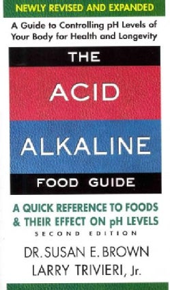 The Acid-Alkaline Food Guide: A Quick Reference to Foods & Their Efffect on PH Levels (Paperback)