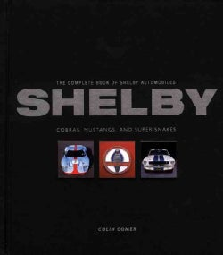 The Complete Book of Shelby Automobiles: Cobras, Mustangs, and Super Snakes (Hardcover)