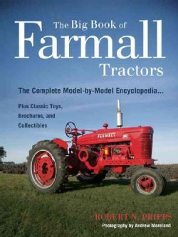 The Big Book of Farmall Tractors: The Complete Model-by-Model Encyclopedia...Plus Classic Toys, Brochures, and Co... (Paperback)