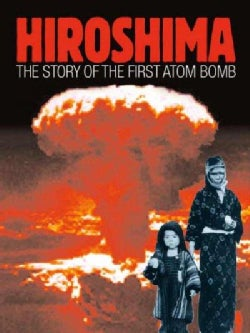 Hiroshima: The Story of the First Atom Bomb (Hardcover)