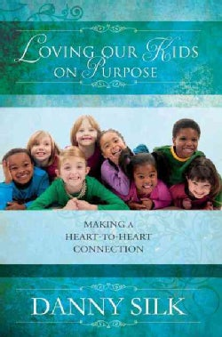 Loving Our Kids On Purpose: Making a Heart-to-Heart Connection (Paperback)