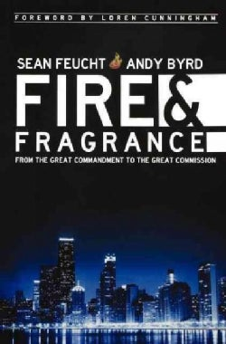 Fire & Fragrance: From the Great Commandment to the Great Commission (Paperback)