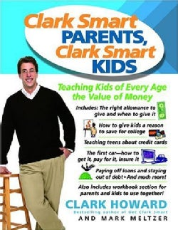 Clark Smart Parents, Clark Smart Kids: Teaching Kids Of Every Age The Value Of Money (Paperback)