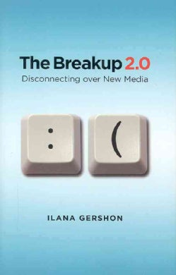 The Breakup 2.0: Disconnecting over New Media (Hardcover)