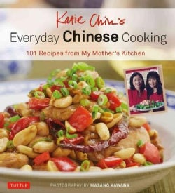 Katie Chin's Everyday Chinese Cookbook: 101 Delicious Recipes from My Mother's Kitchen (Hardcover)