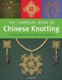 Complete Book of Chinese Knotting: A Compendium of Techniques and Variations (Hardcover)