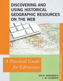 Discovering and Using Historical Geographic Resources on the Web: A Practical Guide for Librarians (Paperback)