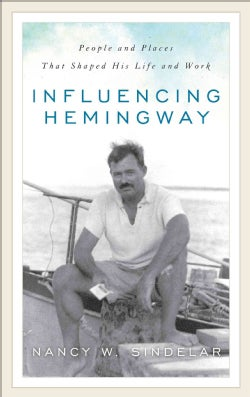 Influencing Hemingway: People and Places That Shaped His Life and Work (Hardcover)