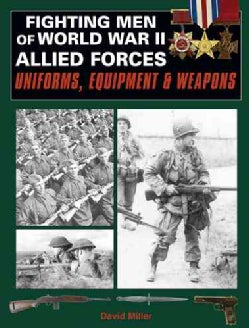 Fighting Men Of World War II: Allied Forces: Uniforms, Equipment and Weapons (Hardcover)