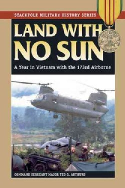 Land With No Sun: A Year in Vietnam With the 173rd Airborne (Paperback)