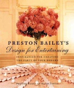 Preston Bailey's Design for Entertaining: Inspiration for Creating the Party of Your Dreams (Hardcover)