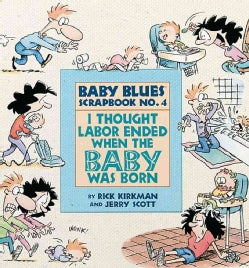 I Thought Labor Ended When the Baby Was Born: Baby Blues Scrapbook No. 4 (Paperback)