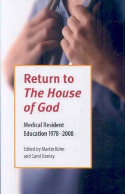 Return To The House Of God: Medical Resident Education 1978-2008 (Paperback)
