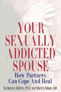 Your Sexually Addicted Spouse: How Partners Can Cope and Heal (Paperback)