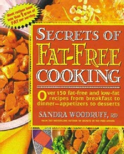 Secrets of Fat-Free Cooking: Over 150 Fat-Free and Low-Fat Recipes from Breakfast to Dinner-Appetizers to Deserts (Paperback)