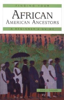 Finding Your African-American Ancestors: A Beginner's Guide (Paperback)