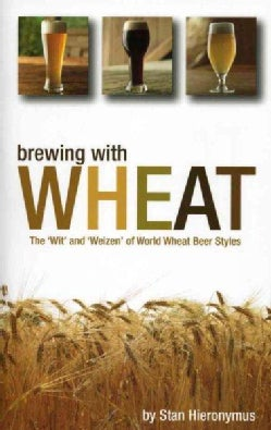 Brewing With Wheat: The 'wit' and 'weizen' of World Wheat Beer Styles (Paperback)