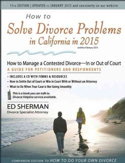 How to Solve Divorce Problems in California in 2015: How to Manage a Contested Divorce - In or Out of Court: A Guide for Peti...