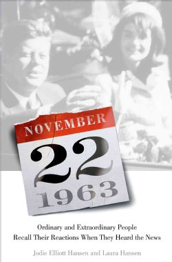 November 22, 1963: Ordinary and Extraordinary People Recall Their Reactions When They Heard the News (Hardcover)