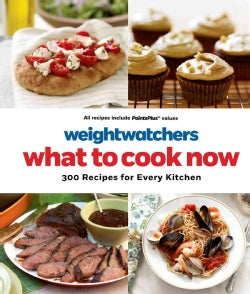 Weight Watchers What to Cook Now: 300 Recipes for Every Kitchen (Hardcover)