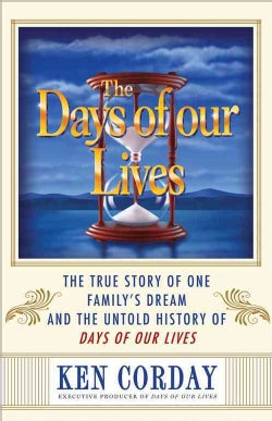 The Days of Our Lives: The True Story of One Family's Dream and the Untold History of Days of Our Lives (Hardcover)