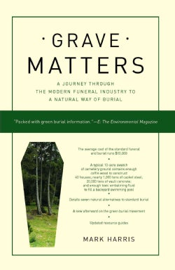 Grave Matters: A Journey Through the Modern Funeral Industry to a Natural Way of Burial (Paperback)