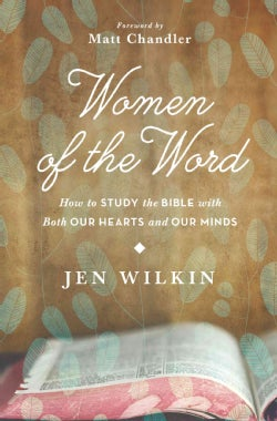 Women of the Word: How to Study the Bible With Both Our Hearts and Our Minds (Paperback)