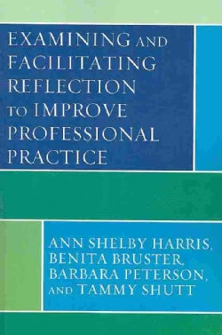 Examining and Facilitating Reflection to Improve Professional Practice (Paperback)