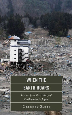 When the Earth Roars: Lessons from the History of Earthquakes in Japan (Hardcover)