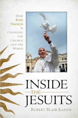 Inside the Jesuits: How Pope Francis Is Changing the Church and the World (Hardcover)