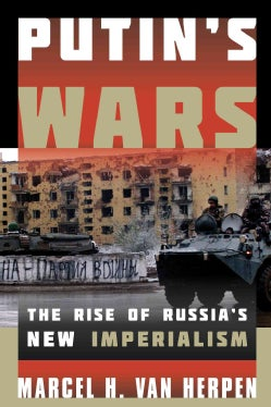 Putin's Wars: The Rise of Russia's New Imperialism (Hardcover)