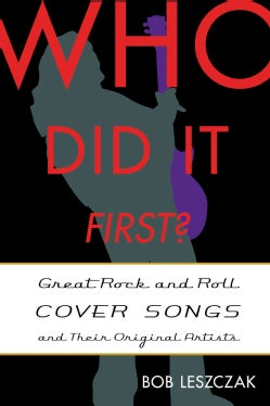 Who Did It First?: Great Rock and Roll Cover Songs and Their Original Artists (Hardcover)