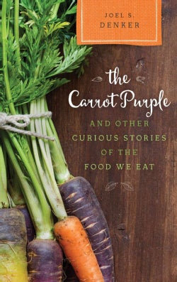 The Carrot Purple and Other Curious Stories of the Food We Eat (Hardcover)