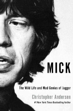 Mick: The Wild Life and Mad Genius of Jagger (Hardcover)