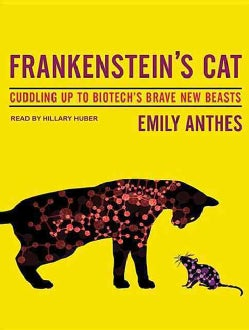 Frankenstein's Cat: Cuddling Up to Biotech's Brave New Beasts (CD-Audio)